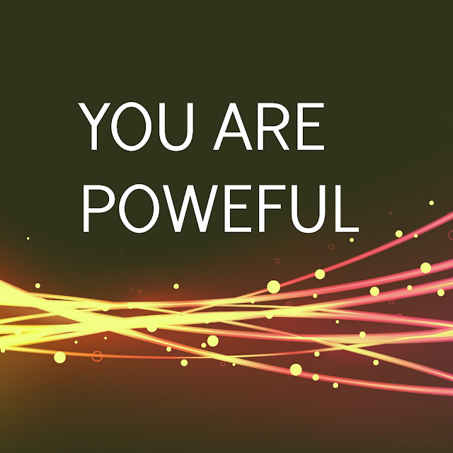 You are powerful, thegirlwithpotential