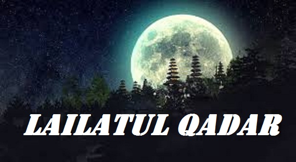 Keutamaan Malam Lailatul Qadar / Lailatul Qodar
