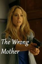 Watch The Wrong Mother Online Free 2017 Putlocker