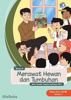 Buku Guru Tema 6 (Merawat Hewan dan Tumbuhan) Kelas 2 Kurikulum 2013 Revisi 2017