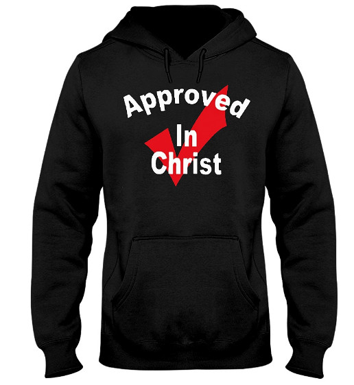 approved christian movies, approved cash advance in christiansburg, Approved In Christ Hoodie, Approved In Christ Shirt