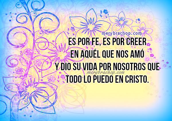 Frases con imagen de todo lo puedo en Cristo, mensajes cristianos, versículo bíblico, cita de Filipenses 4:13, poema corto por Mery Bracho