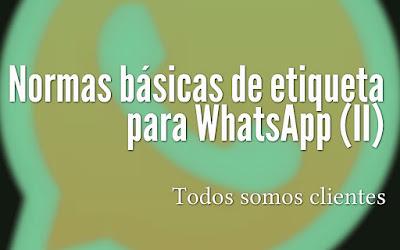 Normas básicas de etiqueta para WhatsApp (II)