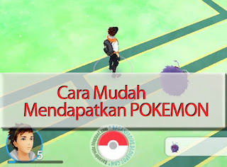 Tips Cara Mencari dan Mendapatkan Pokemon dengan Mudah
