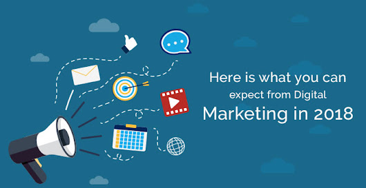 Here is what you can expect from Digital Marketing in 2018 - Sagar SEO | DIGITAL MARKETING & SEO SERIVES NOIDA INDIA