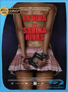 La vida precoz y breve de Sabina Rivas 2012 HD [1080p] Latino [GoogleDrive] DizonHD