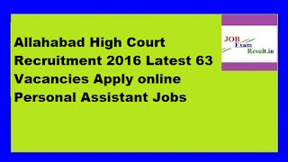 Allahabad High Court Recruitment 2016 Latest 63 Vacancies Apply online Personal Assistant Jobs