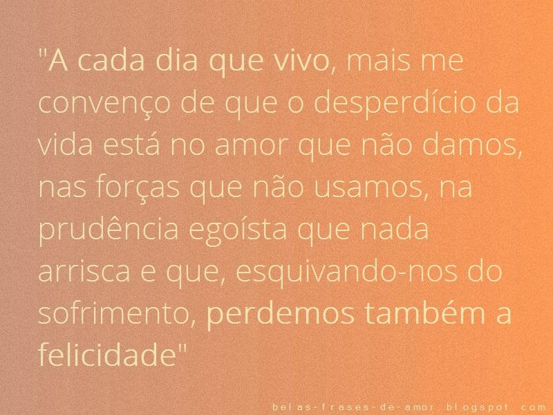 """A Cada Dia Que Nasce O Meu Amor Por Você Fica Mais Forte: Belas Frases De Amor: """"A Cada Dia Que Vivo, Mais Me"""