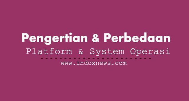 Pengertian dan Perbedaan Platform dan Sistem Operasi