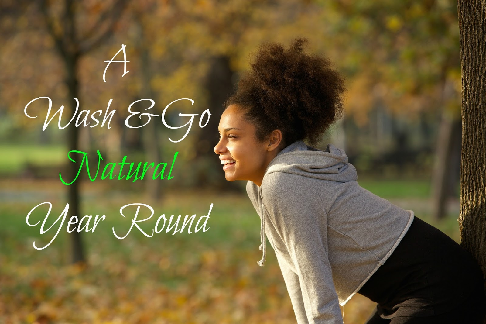 A Wash and Go Natural Year Round