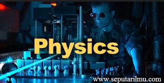 Pengertian Fisika Secara Umum dan Menurut Para Ahli