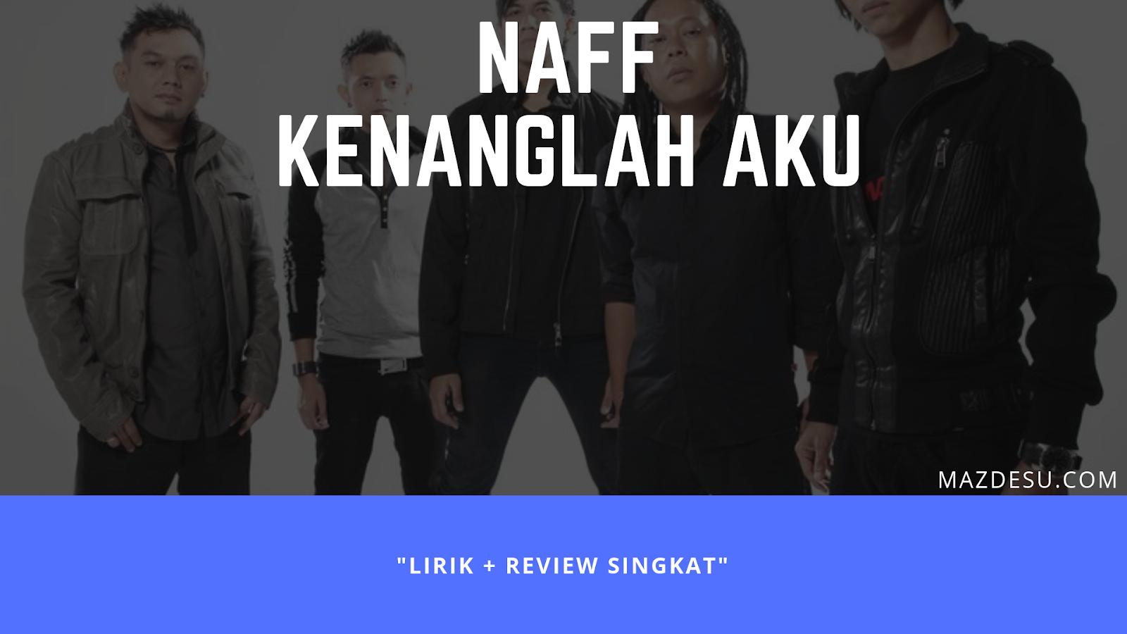 Naff - Kenanglah Aku Lirik Lagu + Review