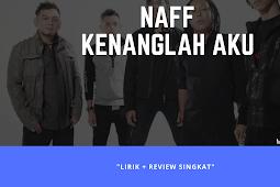 Naff - Kenanglah Aku [Lirik Lagu + Review]