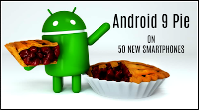 50 New Smartphones will get Android 9 Pie: Check This List