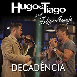 Baixar Hugo e Tiago - Decadência Part. Felipe Araujo (2017)