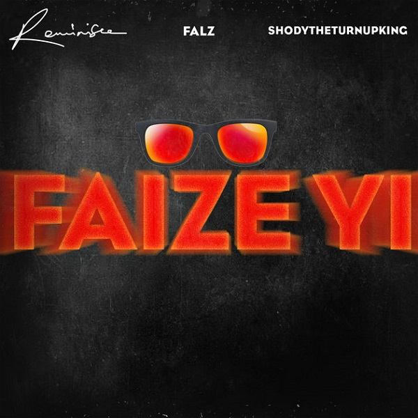 LYRICS: REMINISCE – FAIZE YI  FT FALZ