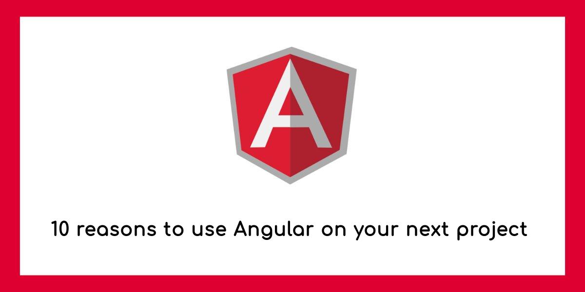 Reason to use Angular