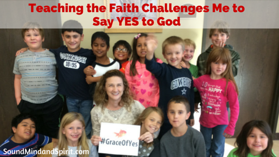 Teaching the Faith Challenges Me to Say YES to God | Sound Mind and Spirit