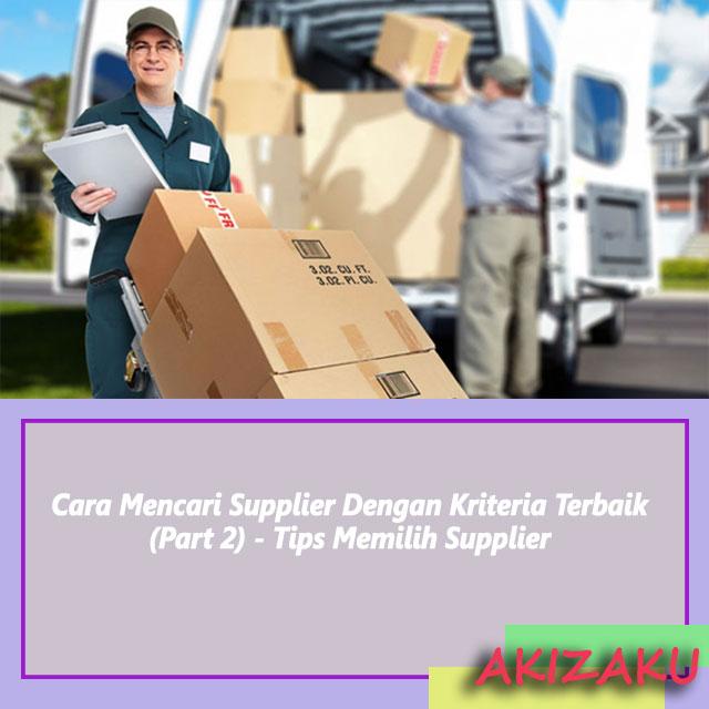 Cara Mencari Supplier Dengan Kriteria Terbaik (Part 2) - Tips Memilih Supplier