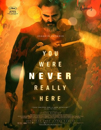 Poster Of Hollywood Film Watch Online You Were Never Really Here 2017 Full Movie Download Free Watch Online 300MB