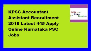 KPSC Accountant Assistant Recruitment 2016 Latest 445 Apply Online Karnataka PSC Jobs