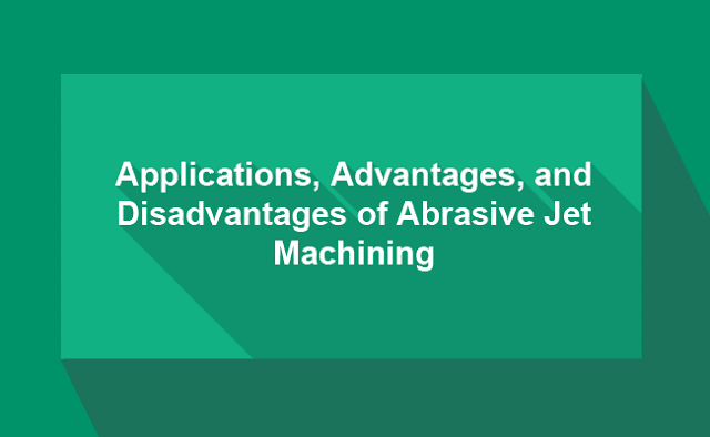 Applications, Advantages, and Disadvantages of Abrasive Jet Machining_title