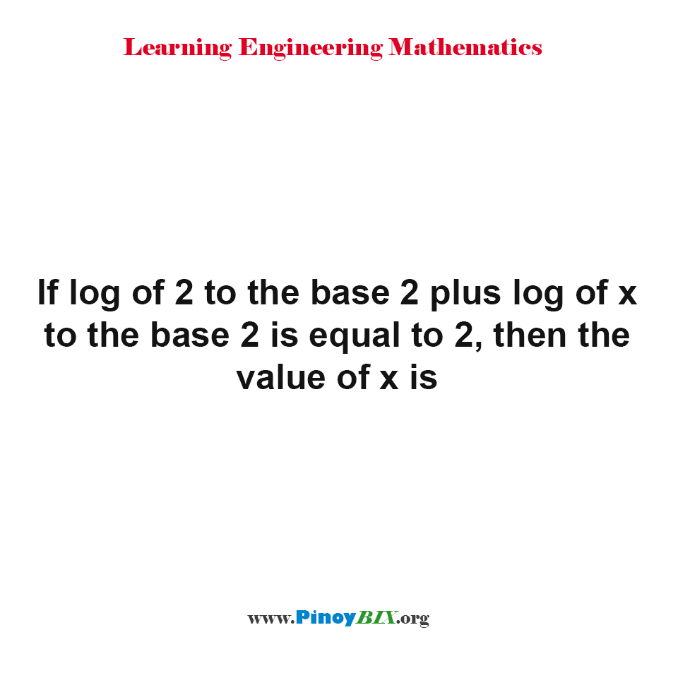 If log of 2 to the base 2 + log of x to the base 2 = 2. Find x