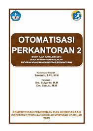 Download Buku Paket Otomatisasi Perkantoran Semester 2 SMK Kelas 10 Kurikulum 2013 .pdf - cerpen45