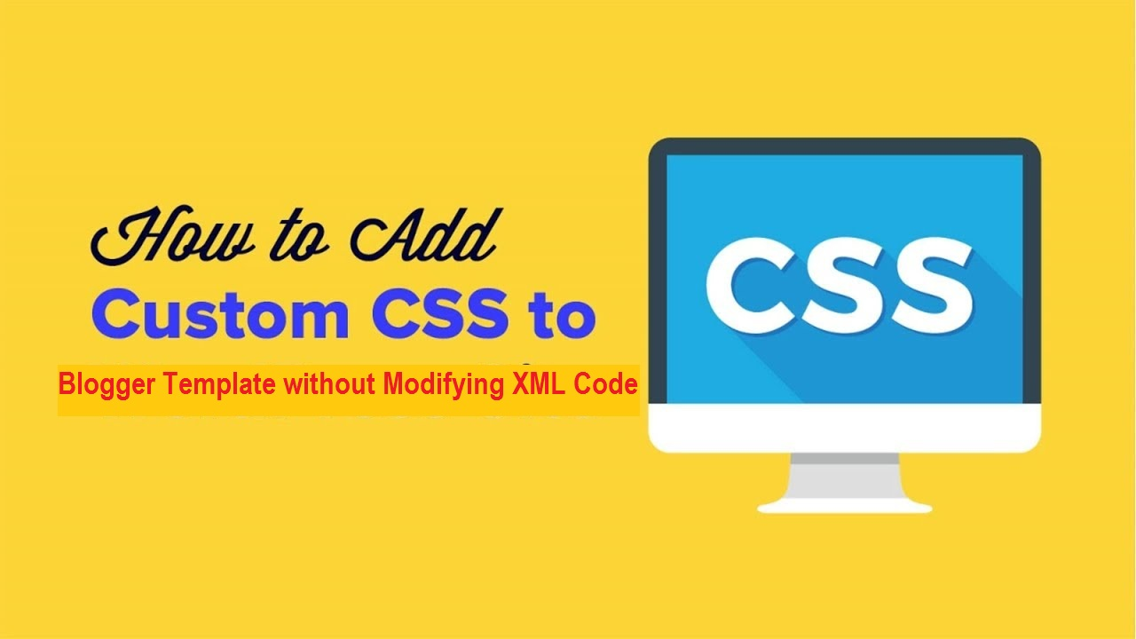 How to Add Custom CSS Code into Blogger Template without Modifying ...