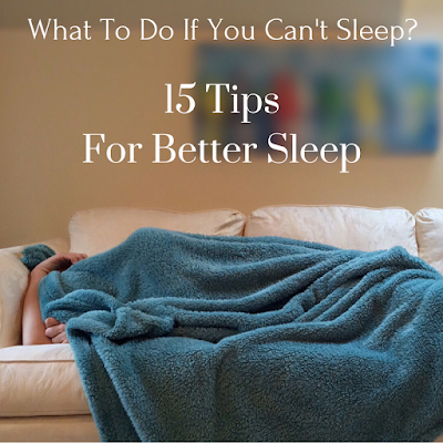 What To Do If You Can't Sleep - 15 Tip For Better Sleep