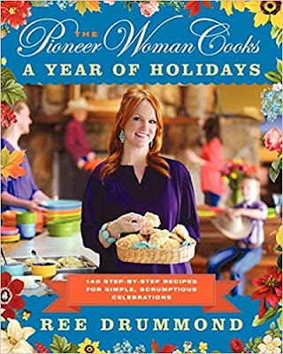 The Pioneer Woman Cooks A Year of Holidays 140 Step-by-Step Recipes for Simple, Scrumptious Celebrations