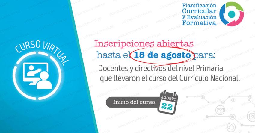 CURRÍCULO NACIONAL: Curso Virtual sobre Planificación Curricular y Evaluación Formativa (Inscripción hasta 15 Agosto) MINEDU - www.minedu.gob.pe