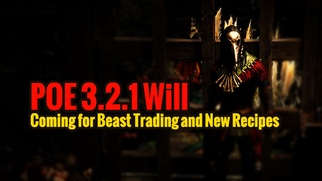 POE 3 2 1 Will Coming for Beast Trading and New Recipes