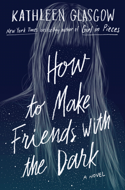 How to Make Friends With the Dark by Kathleen Glasgow | Superior Young Adult Fiction