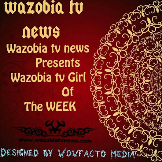 Be Face of The Week Now On Wazobiatvnews Blog