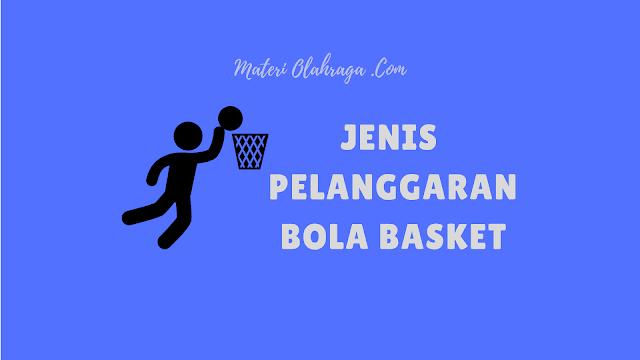 27 Jenis Pelanggaran dalam Bola Basket dan Hukumannya