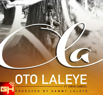 Music: Ola – Oto Laleye Ft. Gwen Samuel[