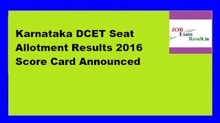 Karnataka DCET Seat Allotment Results 2016 Score Card Announced