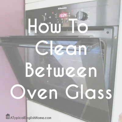 A Typical English Home How To Clean Between Oven Glass