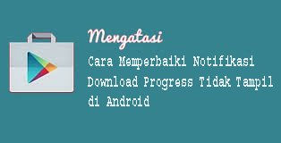 Cara Memperbaiki Notifikasi Download Progress Tidak Tampil di Android 1