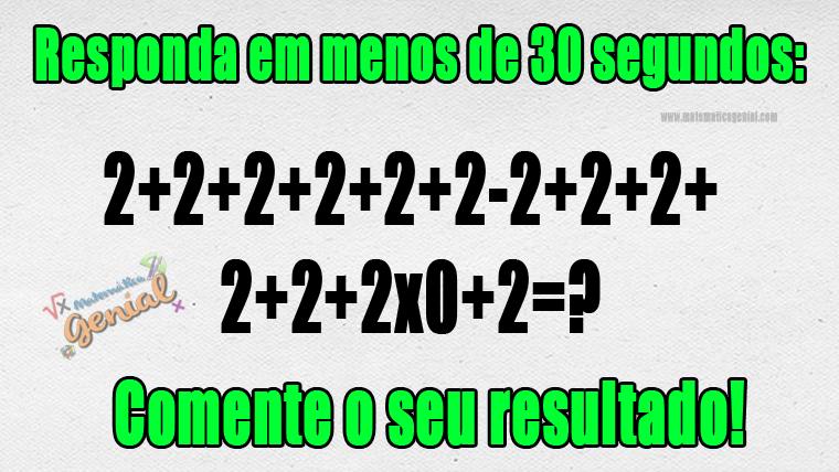 Desafio - responda em menos de 30 segundos: 2+2+2+2+2...