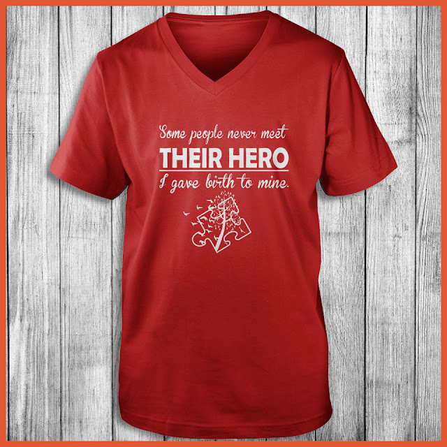 Some People Never Meet Their Hero I Gave Birth To Mine Shirt