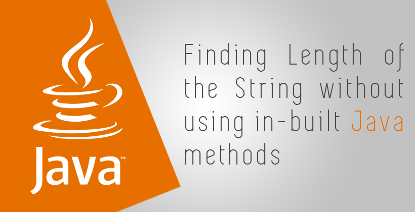 Finding Length of the String without using inbuilt Java methods