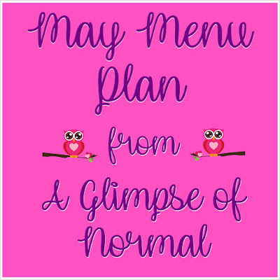 A Glimpse of Normal, May Menu Plan, Menu Plan, Whats for Dinner?,
