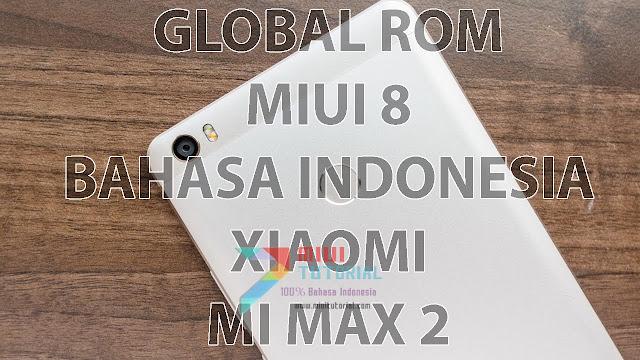 Kamu Orang Indonesia + Punya Mi MAX 2? Wajib Pakai Rom Miui 8 Stabil Versi Global: Sudah Include Google Playstore