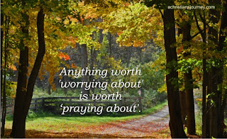 anything worth worrying about is worth praying about