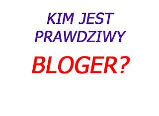 Kim jest prawdziwy bloger?