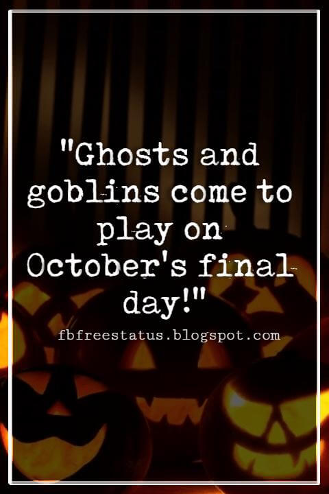"Halloween Quotes And Sayings, ""Ghosts and goblins come to play on October's final day!"""
