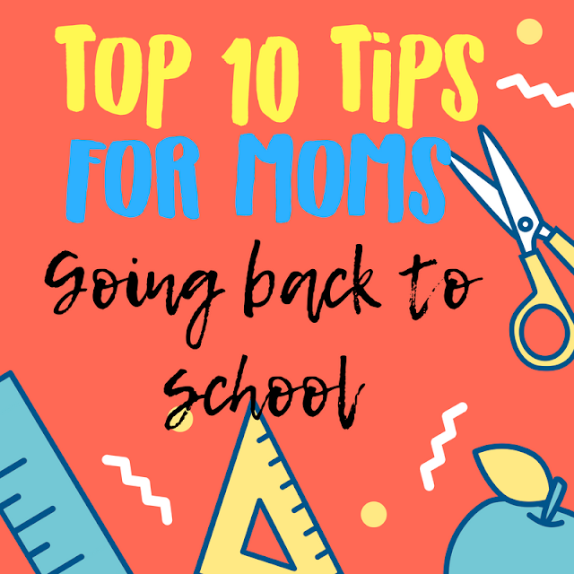 Top 10 Tips for Moms Going Back to School