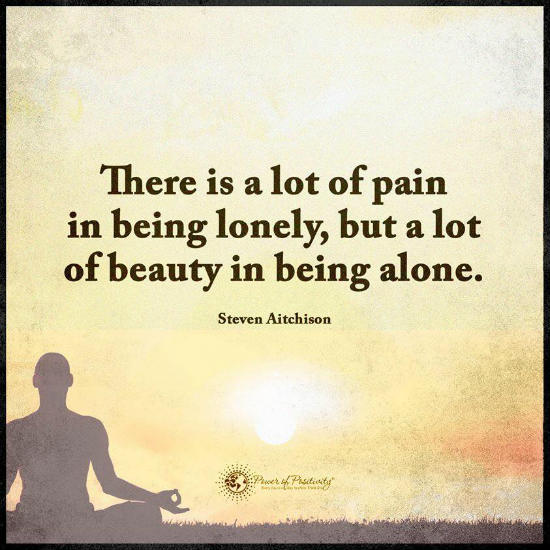 Quotes About Being Lonely Custom There Is A Lot Of Pain In Being Lonely But A Lot Of Beauty In Being